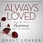 Always Loved: You Are God's Treasure, Not His Project | Brent Lokker