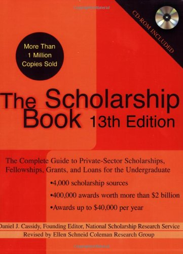 The Scholarship Book, 13th Edition: The Complete Guide to Private-Sector Scholarships, Fellowships, Grants, and Loan s for the Undergraduate (Scholarship Books)