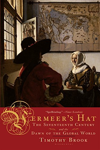 Read Online Vermeer's Hat: The Seventeenth Century and the Dawn of the Global World Reprint edition by Brook, Timothy (2008) Paperback PDF