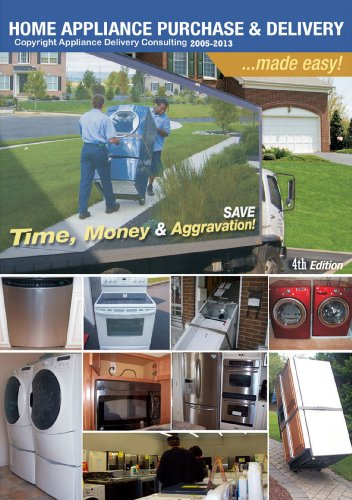 Home Appliance Purchase And Delivery Made Easy! 4th Edition by Not Rated