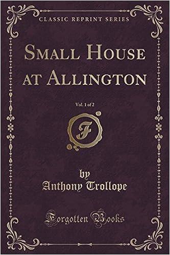 Small House at Allington, Vol. 1 of 2 (Classic Reprint)