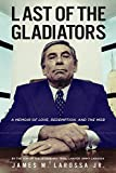 Last of the Gladiators: A Memoir of Love, Redemption, and the Mob by the Son of the Legendary Trial Lawyer Jimmy LaRossa