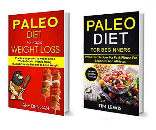 Paleo Diet For Beginners: (2 in 1): Practical Approach To Health And a Whole Foods Lifestyle Using Budget-Friendly Recipes To Lose Weight (Includes Paleo Diet Food List) by Jane Duncan, Tim Lewis