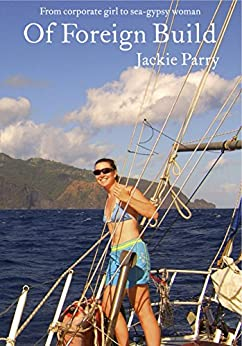 Of Foreign Build: From Corporate Girl to Sea-Gypsy Woman by [Parry, Jackie]