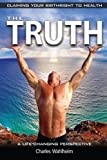 The Truth, Claiming Your Birthright to Health, Charles Wahlheim, 1463567405