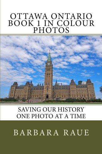 Ottawa Ontario Book 1 in Colour Photos: Saving Our History One Photo at a Time (Cruising Ontario) (Volume 146)