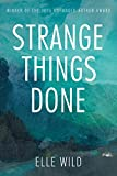 Strange Things Done by Elle Wild (September 24,2016)