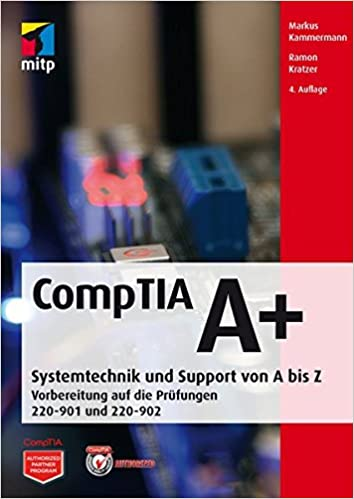 CompTIA A+: Systemtechnik und Support vopn A bis Z. Vorbereitung auf ...