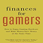 Finances for Gamers: How to Enjoy Hardcore Gaming and Make Money/Save Money at the Same Time | Shawn Rogers