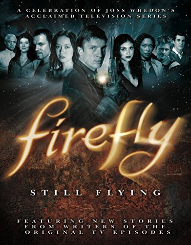 Firefly: Still Flying, A Celebration of Joss Whedon's Acclaimed TV Series]()