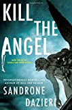 Kill the Angel: A Novel (Caselli and Torre Series)