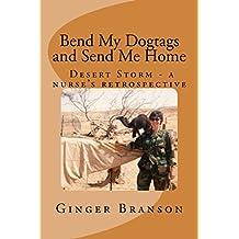 Bend My Dogtags and Send Me Home: Desert Storm - A Nurse's Retrospective