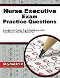 Nurse Executive Exam Practice Questions: Nurse Executive Practice Tests & Exam Review for the Nurse Executive Board Certification Test (Mometrix Test Preparation)