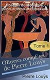 oeuvres compl?tes de pierre lou?s 1929 1931 tome 1 po?sies de m?l?agre suivies de mimes des courtisanes french edition