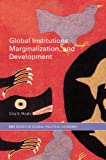 Global Institutions, Marginalization and Development (RIPE Series in Global Political Economy)