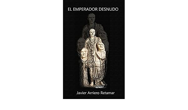 El emperador desnudo (Spanish Edition) - Kindle edition by Javier Arriero Retamar. Literature & Fiction Kindle eBooks @ Amazon.com.