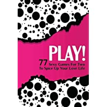 PLAY! 77 Sexy Games For Two To Spice Up Your Love Life