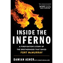 Inside the Inferno: A Firefighter's Story of the Brotherhood that Saved Fort McMurray