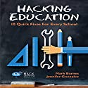 Hacking Education: 10 Quick Fixes for Every School: Hack Learning, Volume 1 Audiobook by Mark Barnes, Jennifer Gonzalez Narrated by Ethan Polson