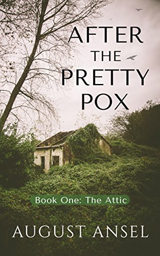 After the Pretty Pox: The Attic by [Ansel, August]
