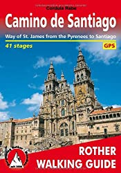 Camino de Santiago: Way of St. James from the Pyrenees to Santiago. 41 stages. With GPS-Tracks (Rother Walking Guide): From the Pyrenees to Santiago De Compestela