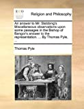 An Answer to Mr Stebbing's Miscellaneous Observations upon Some Passages in the Bishop of Bangor's Answer to the Representation by Thomas Pyle, Thomas Pyle, 1170535208