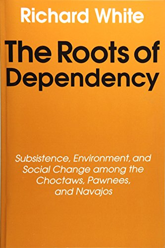 """the roots of dependency in the case of navajos pawnees and choctaws Johnson, """"the roots of contemporary native american activism,"""" american   yellow thunder case and the rise of the american indian movement""""   among the choctaws, pawnees, and navajos (lincoln: university of   university of nebraska press, 1998), 88-109 white, the roots of dependency."""