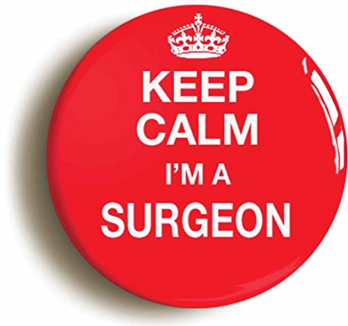 Keep Calm I'm A Surgeon Button Pin (Size is 1inch Diameter) Funny Medical Doctor