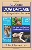img - for All About Dog Daycare... A Blueprint for Success: For New and Existing Dog Daycare Owners by Robin K. Bennett (2005-10-04) book / textbook / text book