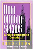 How Ottawa Spends, 1993-94 : A More Democratic Canada...?, Phillips, Susan D., 0886292018
