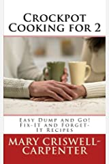 Crockpot Cooking for 2: Easy Dump and Go! Fix-It and Forget-It Recipes Paperback