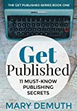 Get Published: 11 Must-Know Publishing Secrets (The Get Published Series Book 1)