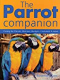 img - for The Parrot Companion: Caring for Parrots, Macaws, Budgies, Cockatiels and More book / textbook / text book