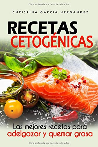 Recetas cetogénicas Las mejores recetas para adelgazar y quemar grasa  [García Hernández, Christina] (Tapa Blanda)