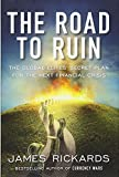Search : The Road to Ruin: The Global Elites' Secret Plan for the Next Financial Crisis