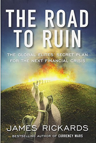 The Road To Ruin  The Global Elites Secret Plan For The Next Financial Crisis
