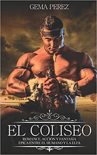 El Coliseo: Romance, Acción y Fantasía Épica entre el Humano y la Elfa Novela Romántica y Erótica: Amazon.es: Gema Perez: Libros