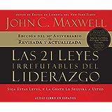 Las 21 leyes irrefutables del liderazgo (21 Irrefutable Laws of Leadership) (Spanish Edition)