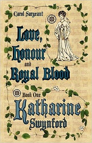 Love, Honour and Royal Blood - Book One: Katharine Swynford (Nee de Roet)