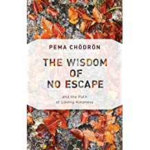 The Wisdom of No Escape: And the Path of Loving Kindness