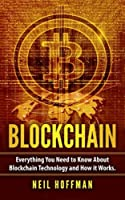 Blockchain: Everything You Need to Know About Blockchain Technology and How It Works