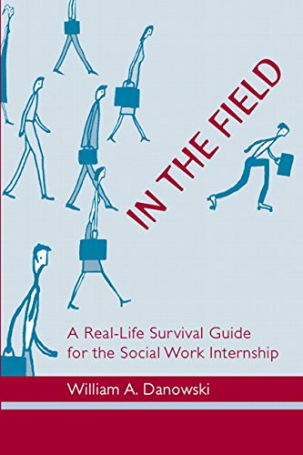 In the Field: A Real-Life Survival Guide for the Social Work Internship