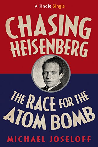 Chasing Heisenberg: The Race for the Atom Bomb (Kindle Single) cover
