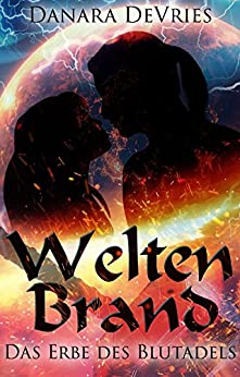 Weltenbrand: Das Erbe des Blutadels (German Edition) by [DeVries, Danara]