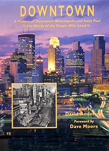 Downtown: A History of Downtown Minneapolis and St. Paul - Minneapolis Minnesota Downtown