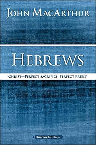 Hebrews: Christ: Perfect Sacrifice, Perfect Priest (MacArthur Bible