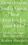 How do you find a Great Music Teacher for your Kids?: -Discover the Simple steps You can take- (Music Lessons 101)