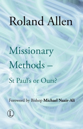 Missionary Methods: St Paul's or Ours? (Roland Allen Library)