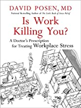 Is Work Killing You?: A Doctor's Prescription for Treating Workplace Stress