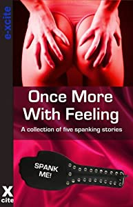 Once More With Feeling - an Xcite Books collection of five erotic spanking stories